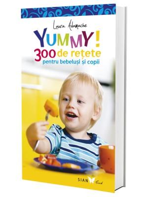 Yummy! 300 de rețete pentru bebeluși și copii